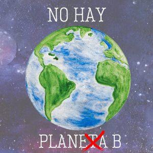 no hay planeta b, no hay plan b, solo una casa, solo un planeta,